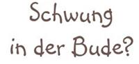 Schwung in der Bude schriftzug klein